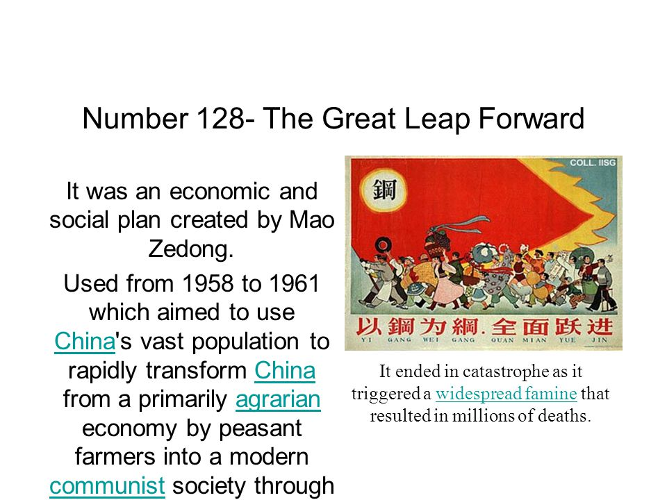 Number 128- The Great Leap Forward It was an economic and social plan created by Mao Zedong.