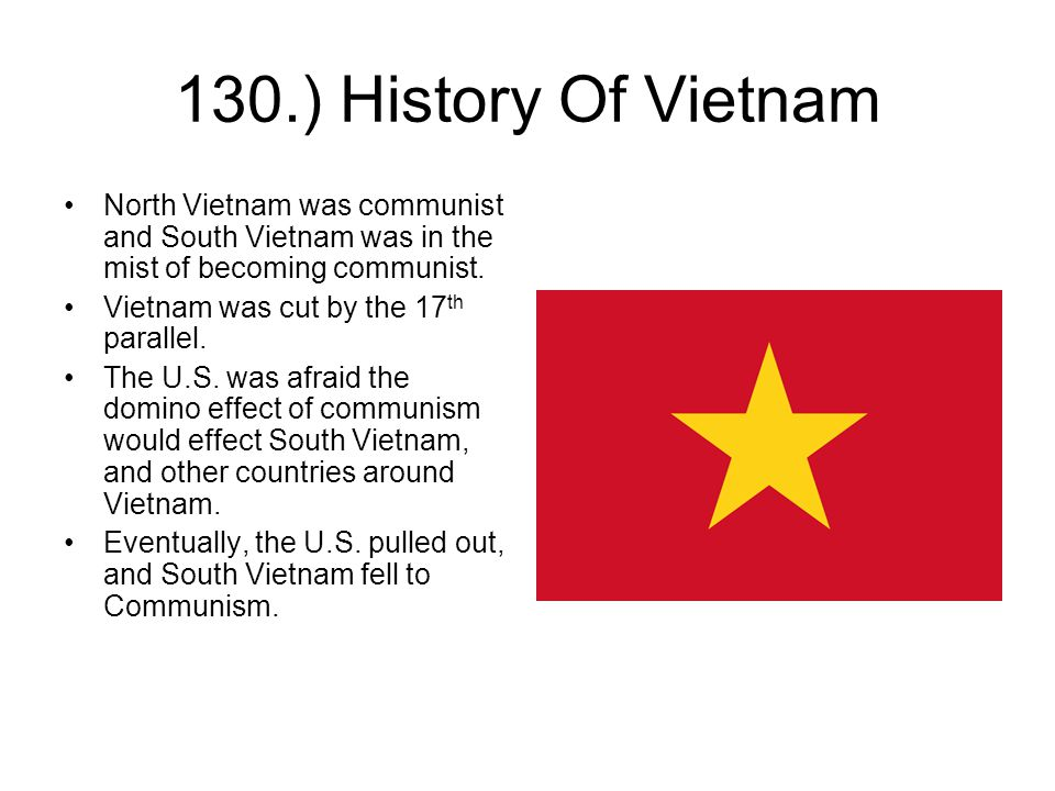 130.) History Of Vietnam North Vietnam was communist and South Vietnam was in the mist of becoming communist.