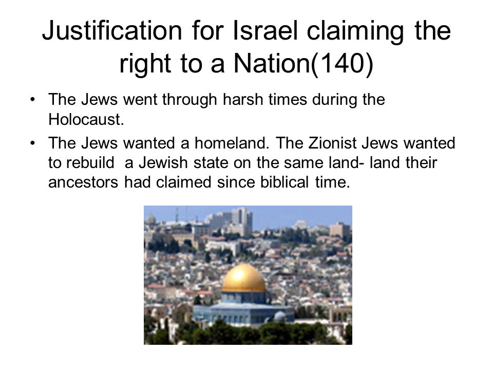 Justification for Israel claiming the right to a Nation(140) The Jews went through harsh times during the Holocaust.