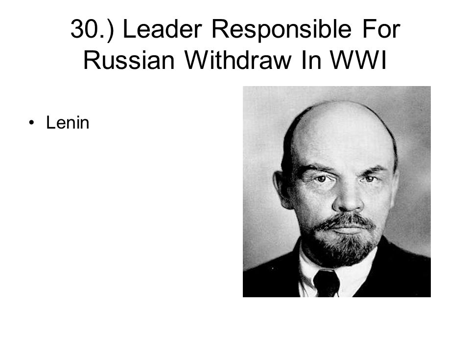 30.) Leader Responsible For Russian Withdraw In WWI Lenin