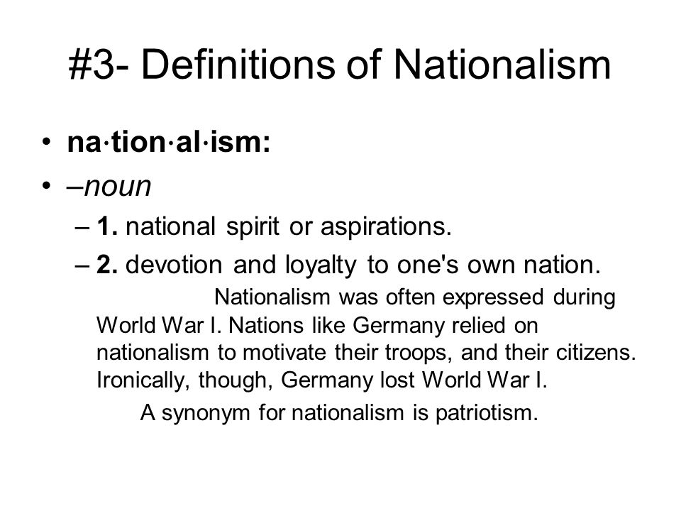 #3- Definitions of Nationalism na ⋅ tion ⋅ al ⋅ ism: –noun –1.