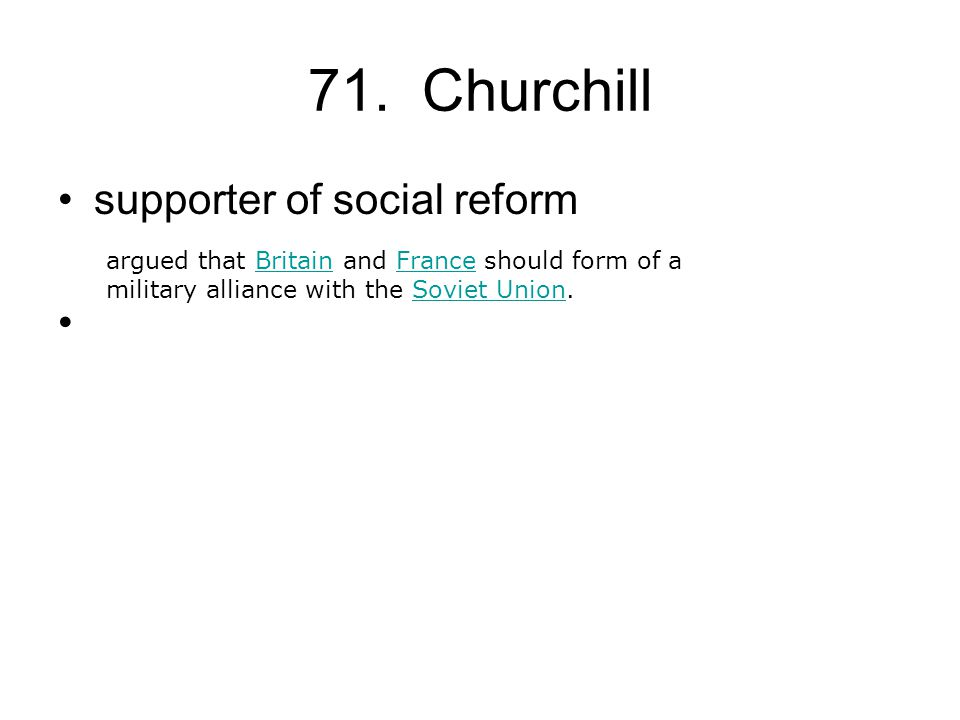 71. Churchill supporter of social reform argued that Britain and France should form of a military alliance with the Soviet Union.BritainFranceSoviet U