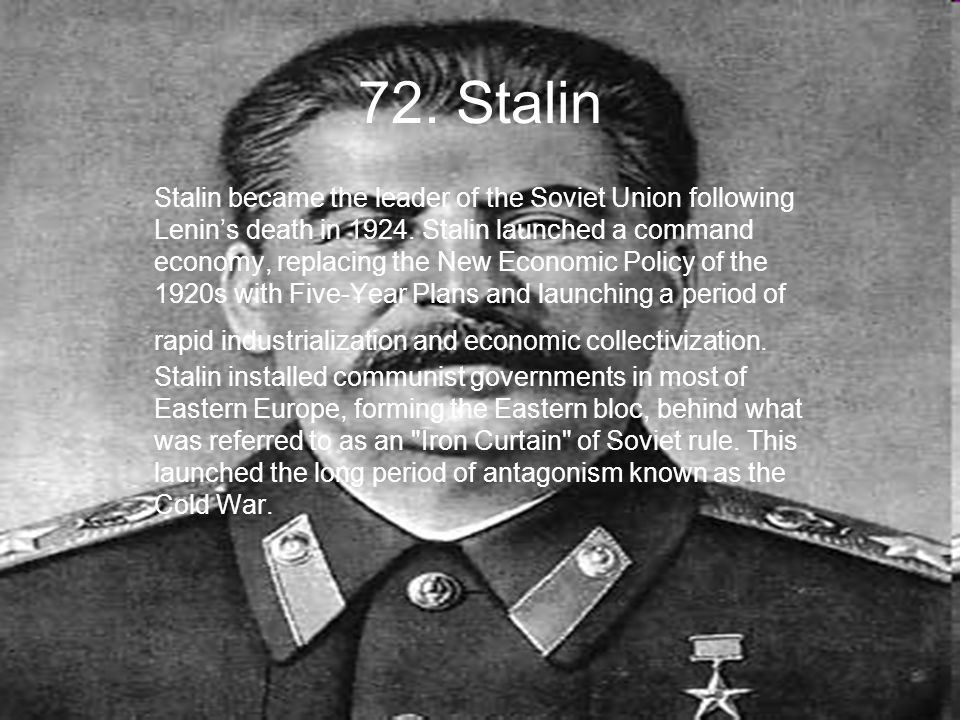 72. Stalin Stalin became the leader of the Soviet Union following Lenin's death in 1924.