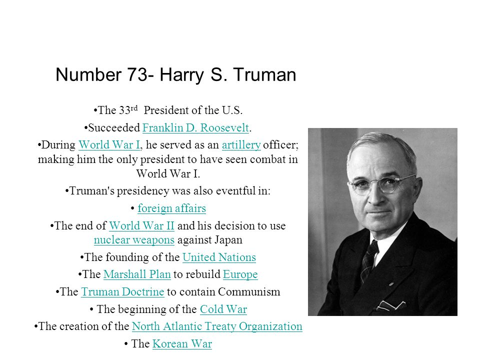 Number 73- Harry S. Truman The 33 rd President of the U.S.
