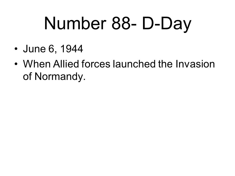 Number 88- D-Day June 6, 1944 When Allied forces launched the Invasion of Normandy.