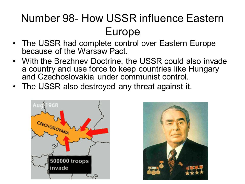 Number 98- How USSR influence Eastern Europe The USSR had complete control over Eastern Europe because of the Warsaw Pact.