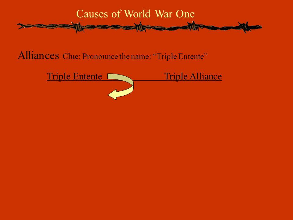 """Causes of World War One Alliances Clue: Pronounce the name: """"Triple Entente"""" Triple EntenteTriple Alliance"""