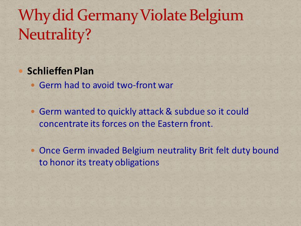 Schlieffen Plan Germ had to avoid two-front war Germ wanted to quickly attack & subdue so it could concentrate its forces on the Eastern front.