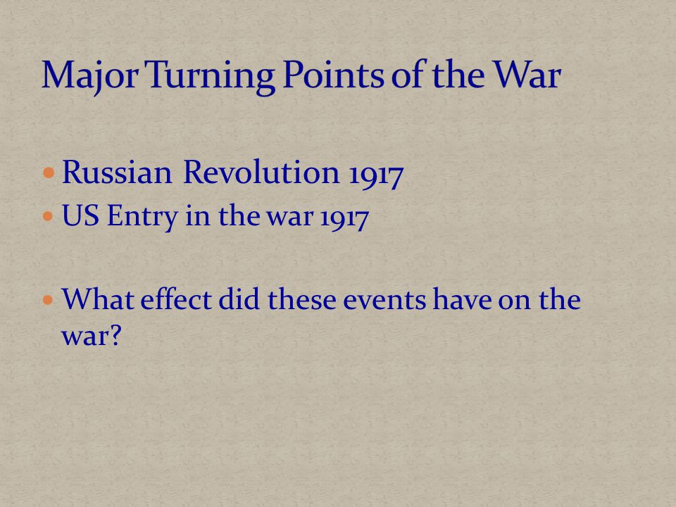 Russian Revolution 1917 US Entry in the war 1917 What effect did these events have on the war