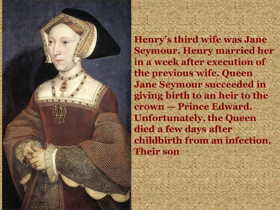 Henry's third wife was Jane Seymour.