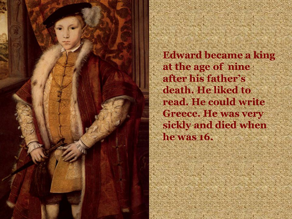 Edward became a king at the age of nine after his father's death.