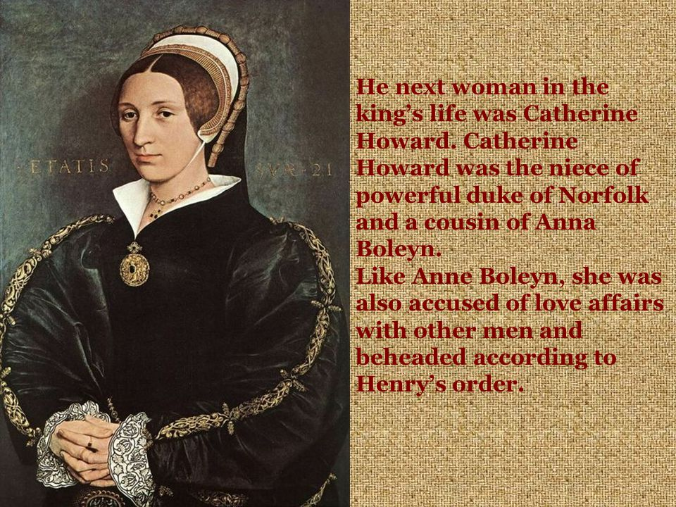 He next woman in the king's life was Catherine Howard.