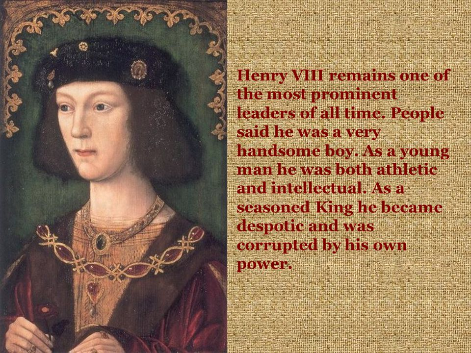 Henry VIII remains one of the most prominent leaders of all time.