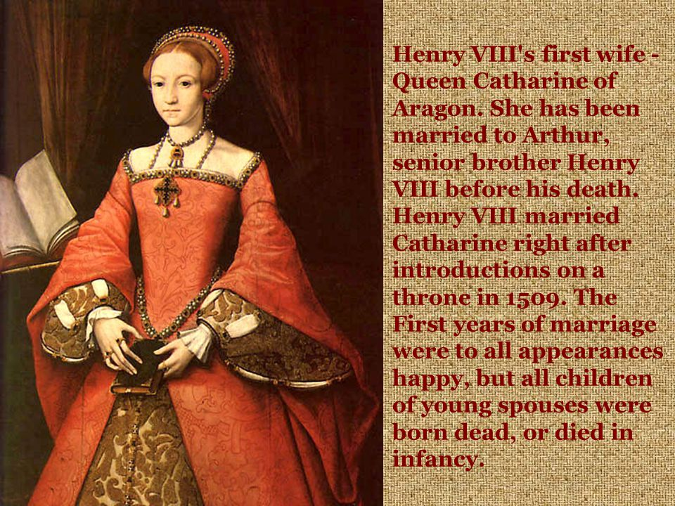 Henry VIII s first wife - Queen Catharine of Aragon.