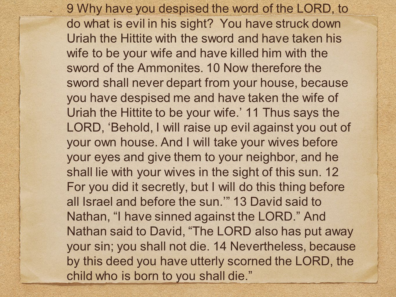 9 Why have you despised the word of the LORD, to do what is evil in his sight? You have struck down Uriah the Hittite with the sword and have taken hi