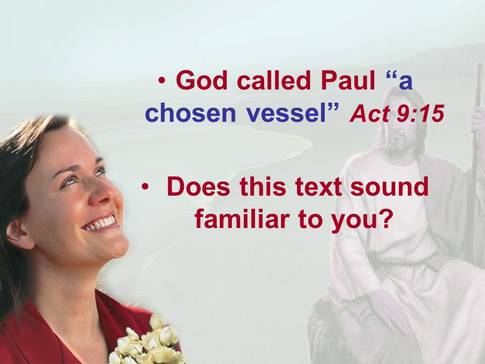 God called Paul a chosen vessel Act 9:15 Does this text sound familiar to you