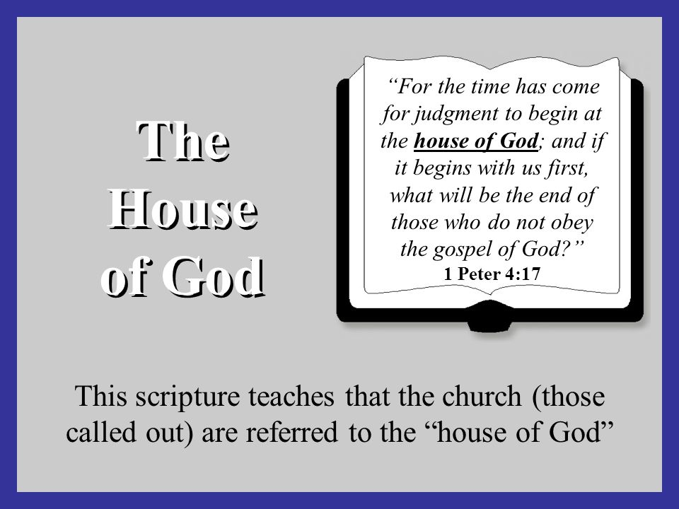 The Church is the Family of God House means family –Acts 16:31; 10:1-2 Christ is over the house –Hebrews 3:6; Colossians 1:18 Those in the church are in the house of God –Ephesians 2:19 but if I am delayed, I write so that you may know how you ought to conduct yourself in the house of God, which is the church of the living God, the pillar and ground of the truth. 1 Timothy 3:15