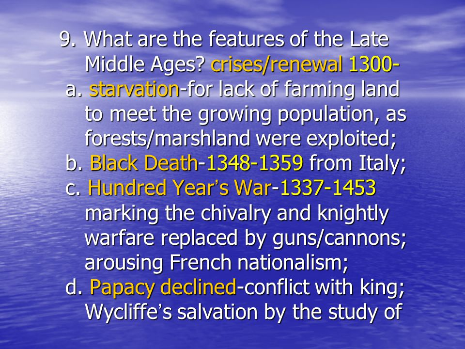 9. What are the features of the Late Middle Ages? crises/renewal 1300- a. starvation-for lack of farming land to meet the growing population, as fores