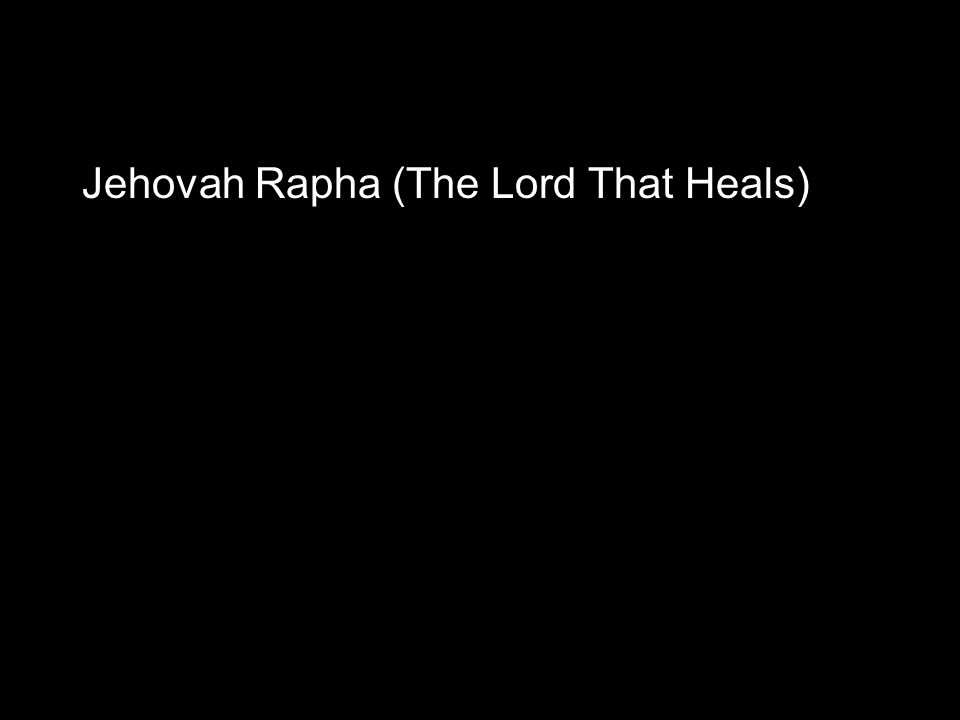 Jehovah Rapha (The Lord That Heals)