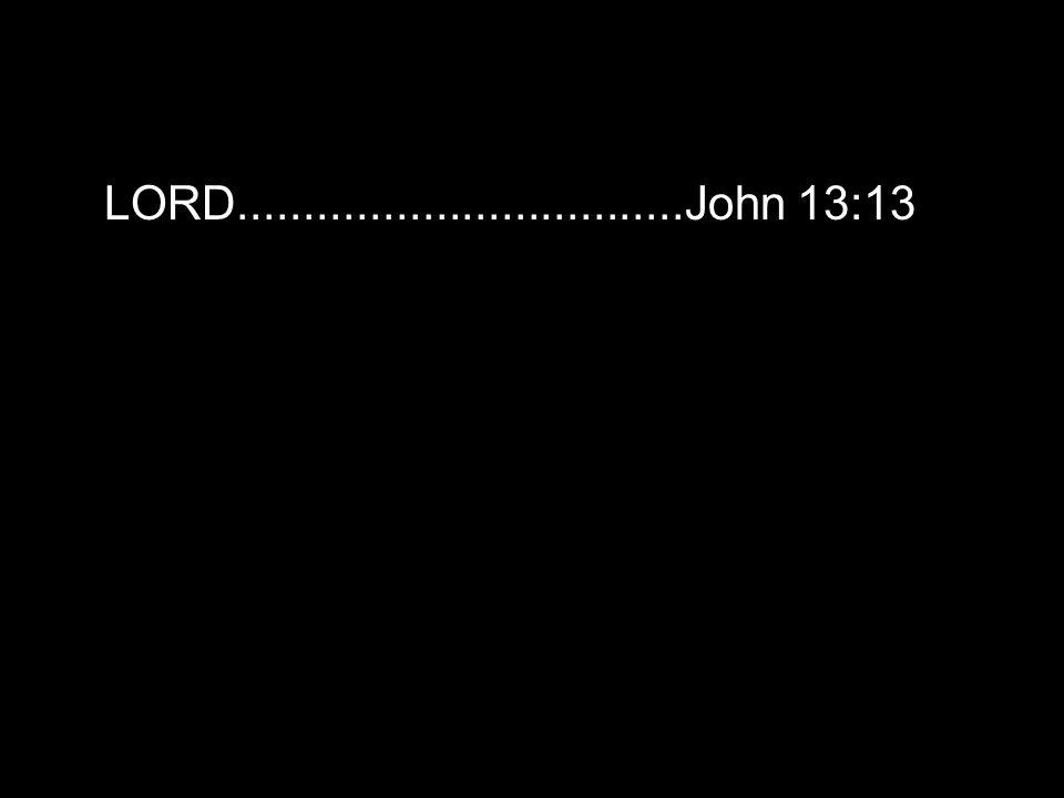LORD..................................John 13:13
