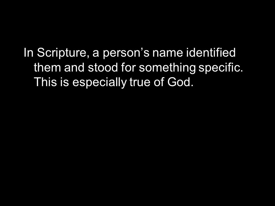 In Scripture, a person's name identified them and stood for something specific.