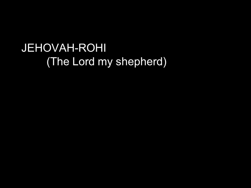 JEHOVAH-ROHI (The Lord my shepherd)