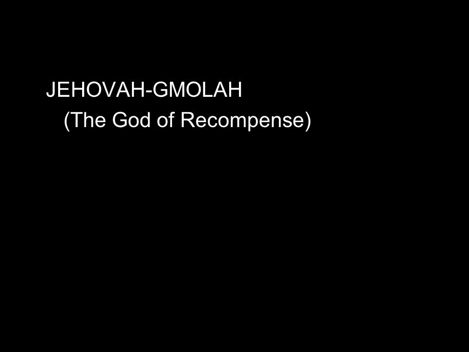 JEHOVAH-GMOLAH (The God of Recompense)