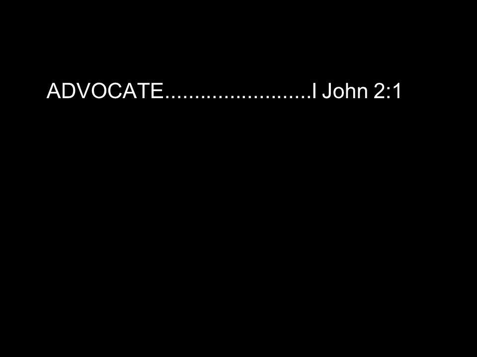 ADVOCATE.........................I John 2:1