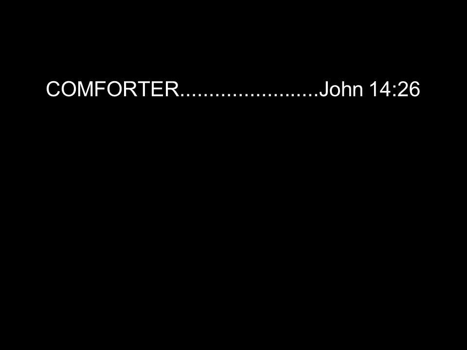 COMFORTER........................John 14:26