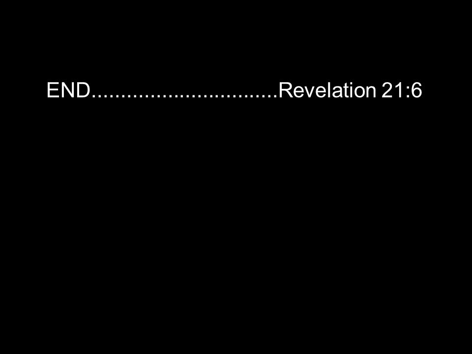 END................................Revelation 21:6