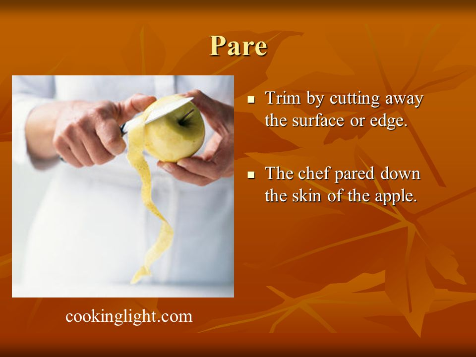 Pare Trim by cutting away the surface or edge. Trim by cutting away the surface or edge.