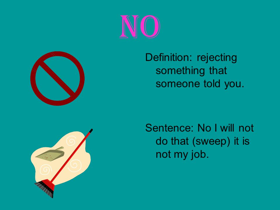 No Definition: rejecting something that someone told you.