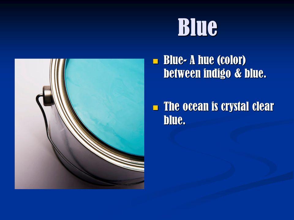 Blue Blue Blue- A hue (color) between indigo & blue. The ocean is crystal clear blue.