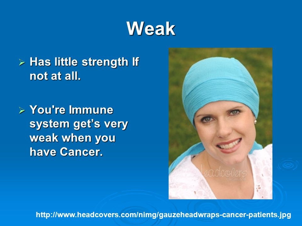 Weak  Has little strength If not at all.