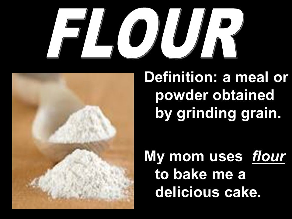 Definition: a meal or powder obtained by grinding grain.