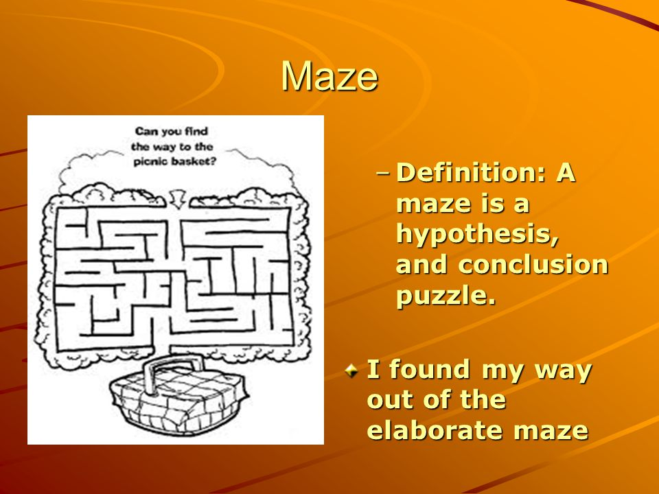 Maze –Definition: A maze is a hypothesis, and conclusion puzzle.
