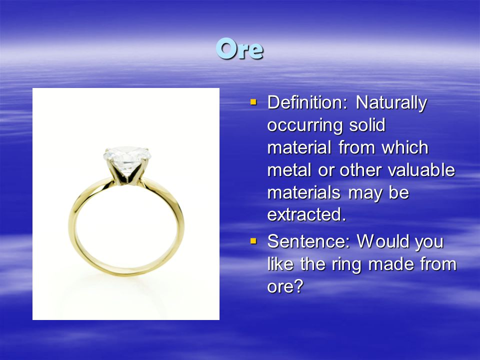 Ore  Definition: Naturally occurring solid material from which metal or other valuable materials may be extracted.