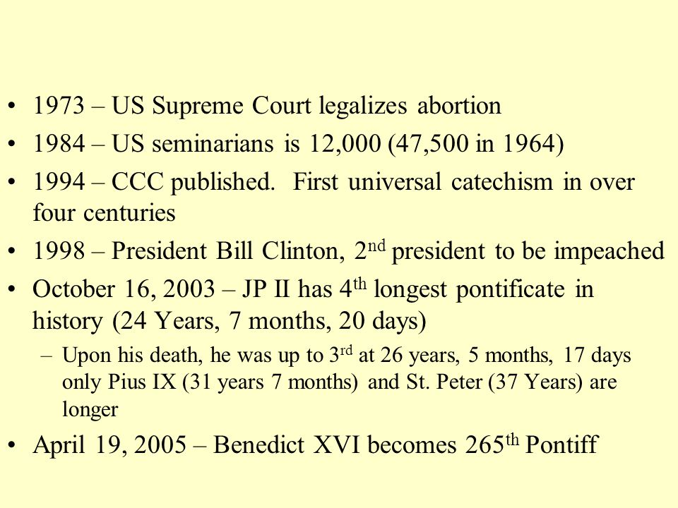 1973 – US Supreme Court legalizes abortion 1984 – US seminarians is 12,000 (47,500 in 1964) 1994 – CCC published.