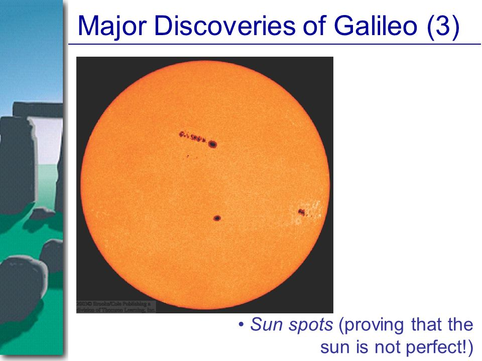 Major Discoveries of Galileo (3) Sun spots (proving that the sun is not perfect!)