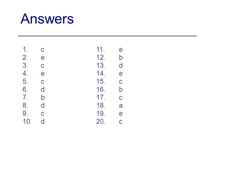 Answers 1.c 2.e 3.c 4.e 5.c 6.d 7.b 8.d 9.c 10.d 11.e 12.b 13.d 14.e 15.c 16.b 17.c 18.a 19.e 20.c