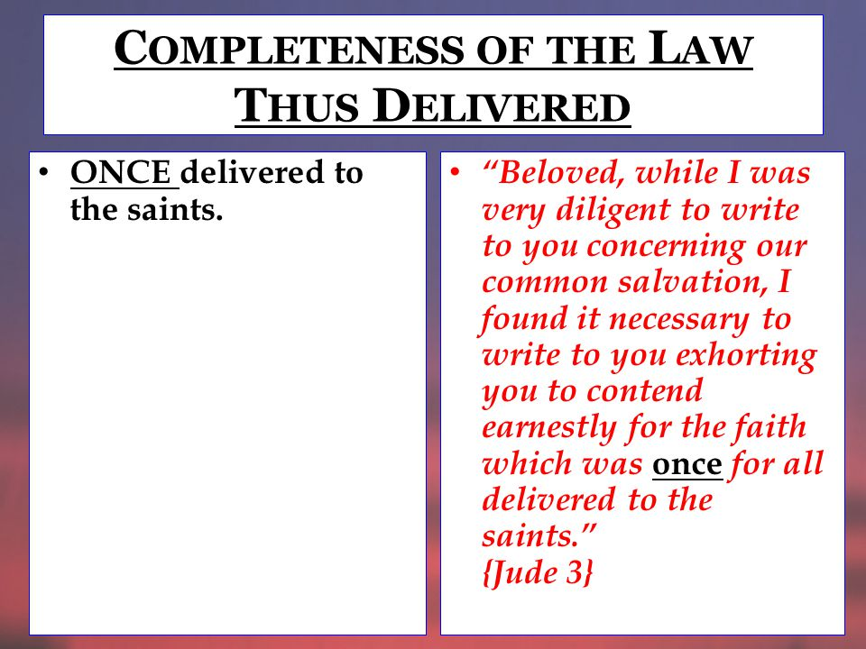 C OMPLETENESS OF THE L AW T HUS D ELIVERED ONCE delivered to the saints.
