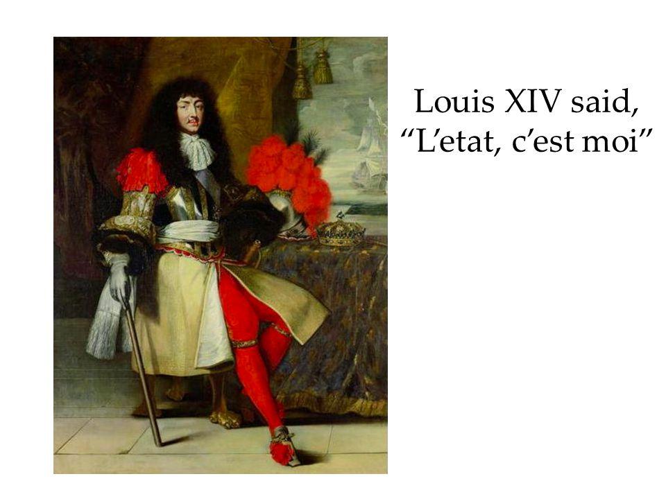 Louis XIV said, L'etat, c'est moi