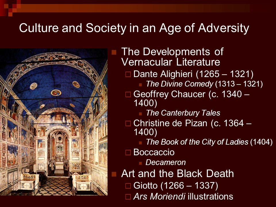 Culture and Society in an Age of Adversity The Developments of Vernacular Literature  Dante Alighieri (1265 – 1321) The Divine Comedy (1313 – 1321) 