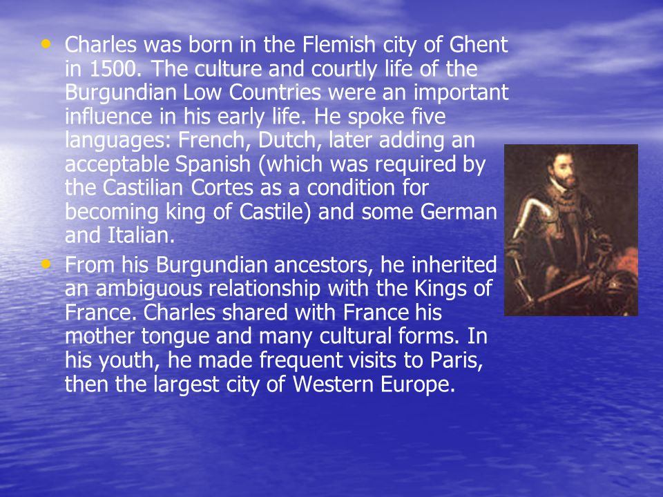 Charles was born in the Flemish city of Ghent in 1500.