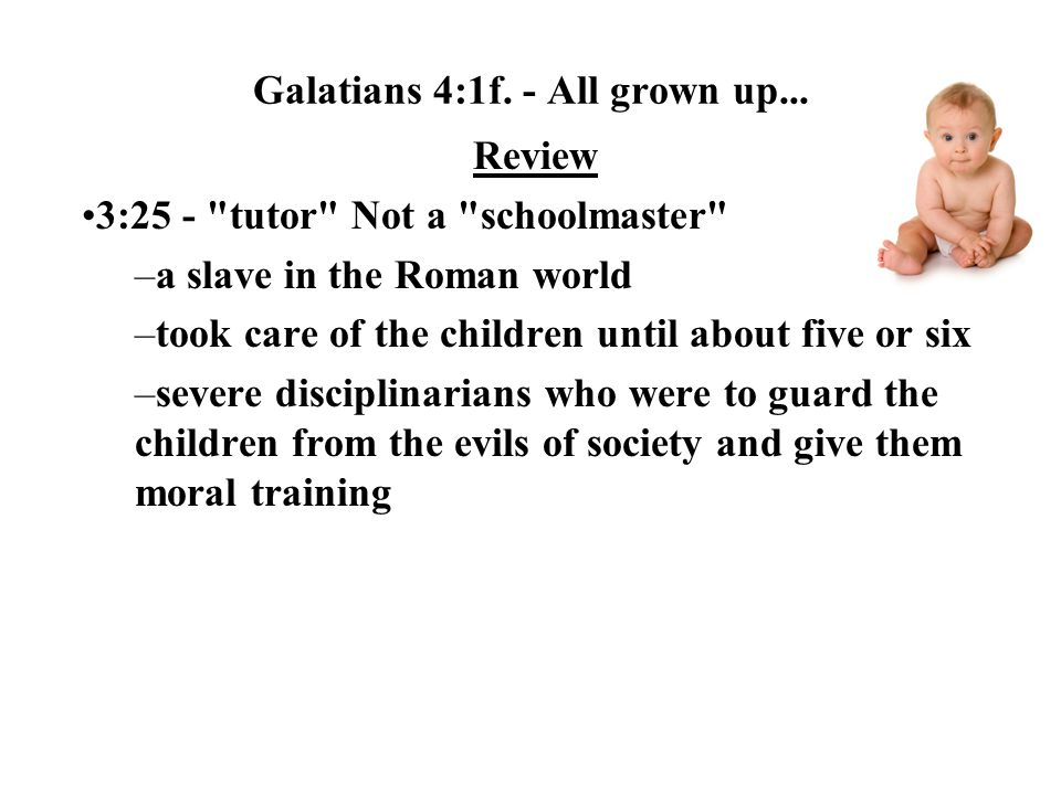 Galatians 4:1f. - All grown up... Review 3:25 -