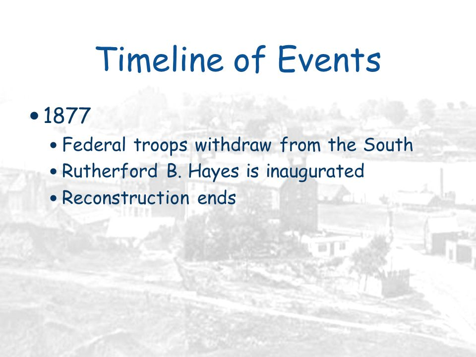 Timeline of Events 1877 Federal troops withdraw from the South Rutherford B.