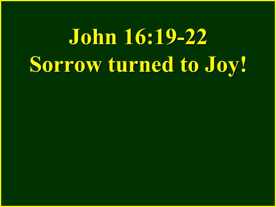 When we think only about death or the removal of someone from our fellowship we have sorrow, but in the light of resurrection and eternal life our sorrow is turned into joy.