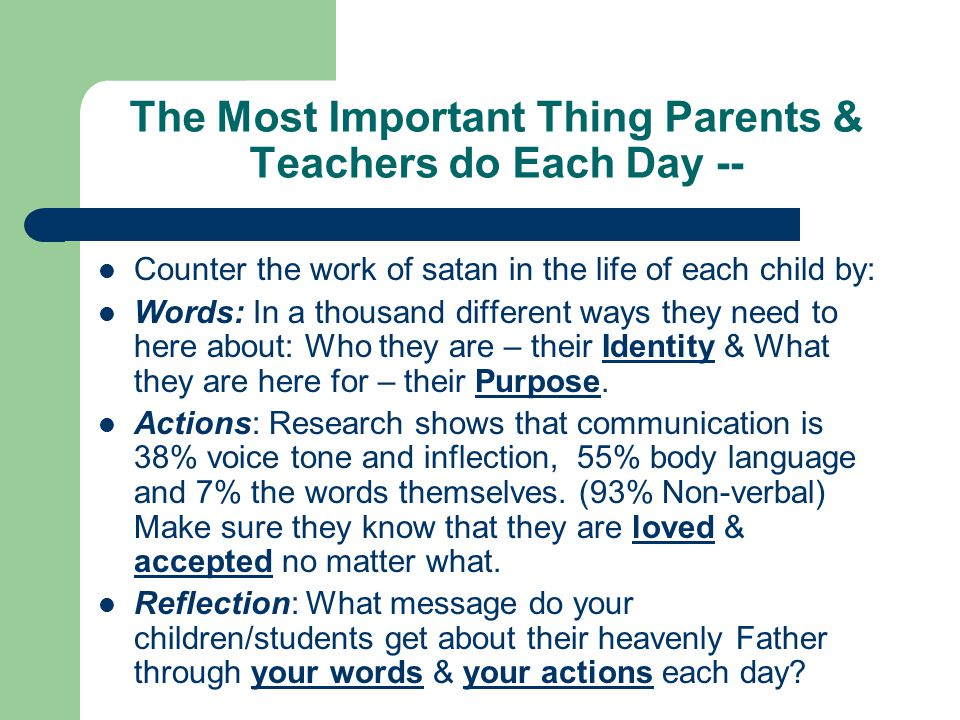 The Most Important Thing Parents & Teachers do Each Day -- Counter the work of satan in the life of each child by: Words: In a thousand different ways