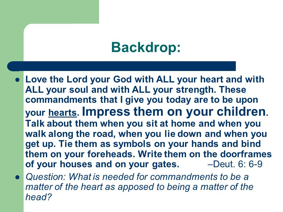 Backdrop: Love the Lord your God with ALL your heart and with ALL your soul and with ALL your strength. These commandments that I give you today are t