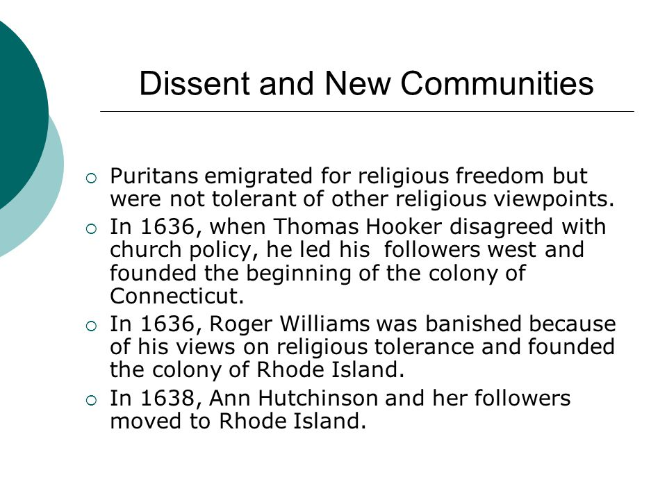Dissent and New Communities  Puritans emigrated for religious freedom but were not tolerant of other religious viewpoints.  In 1636, when Thomas Hoo